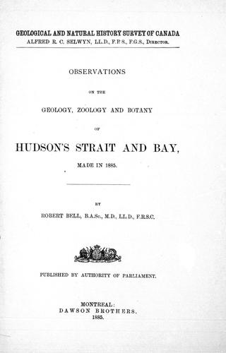 Observations on the geology, zoology and botany of Hudson's Strait and Bay made in 1885