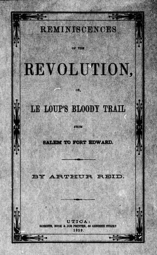 Download Reminiscences of the revolution, or, Le Loups bloody trail from Salem to Fort Edward