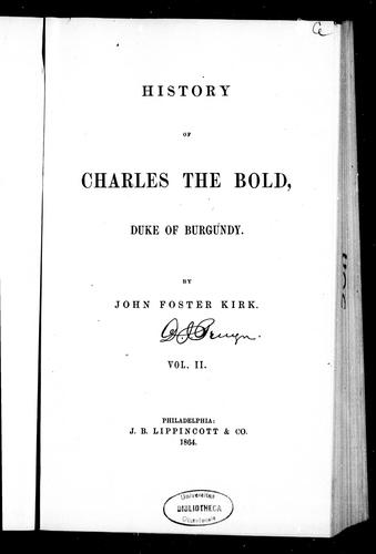 History of Charles the Bold, Duke of Burgundy by John Foster Kirk