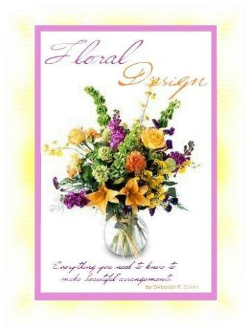 Floral Design Made Easy by Deborah R. Dolen
