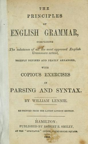 The principles of English grammar, comprising the substance of all the most approved English grammars extant, briefly defined and neatly arranged