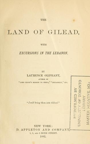 The land of Gilead, with excursions in the Lebanon (Open Library)