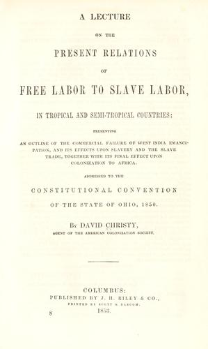 A lecture on the present relations of free labor to slave labor, in tropical and semi-tropical countries