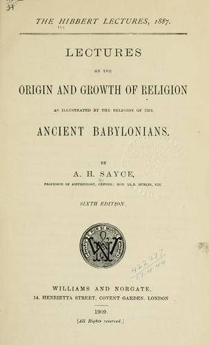 Lectures on the origin and growth of religion as illustrated by the religion of the ancient Babylonians.