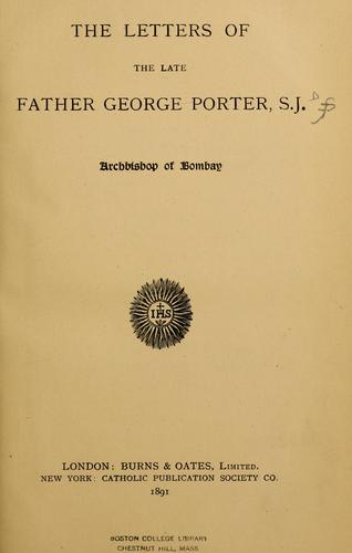 The letters of the late father George Porter, S. J., archbishop of Bombay.