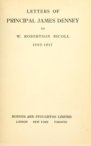Letters of Principal James Denney to W. Robertson Nicoll, 1893-1917.