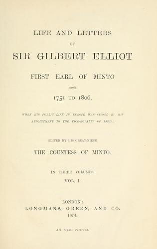 Download Life and letters of Sir Gilbert Elliot, first earl of Minto, from 1751 to 1806, when his public life in Europe was closed by his appointment to the vice-royalty of India.