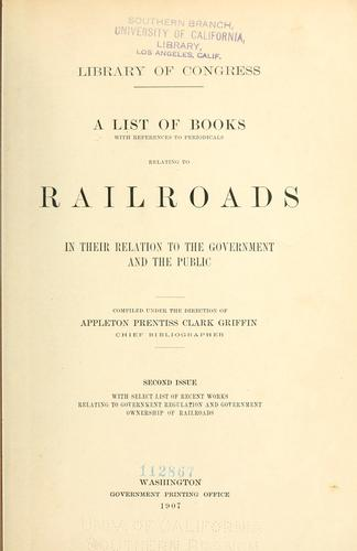 Download A list of books, with references to periodicals, relating to railroads in their relation to the government and the public