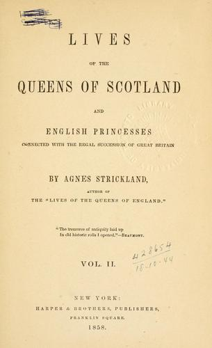 Download Lives of the queens of Scotland and English princesses connected with the regal succession of Great Britain.