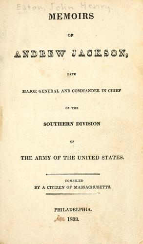 Download Memoirs of Andrew Jackson, late major general and commander in chief of the Southern division of the army of the United States.