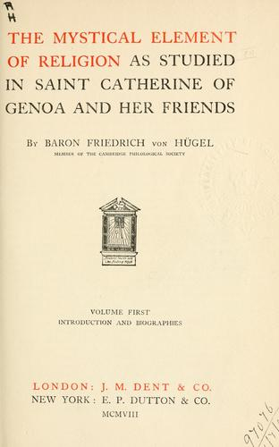 The mystical element of religion as studied in Saint Catherine of Genoa and her friends.
