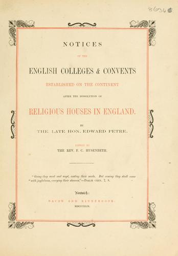 Notices of the English colleges & convents established on the continent after the dissolution of religious houses in England