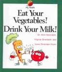 Download Eat Your Vegetables! Drink Your Milk (My Health)