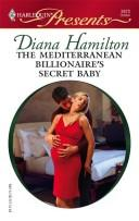 The Mediterranean Billionaire's Secret Baby (Harlequin Presents)