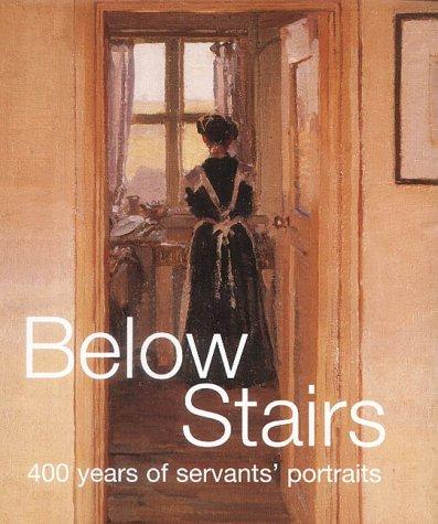 Below Stairs: 400 Years of Servants' Portraits, Waterfield, Giles; Anne French