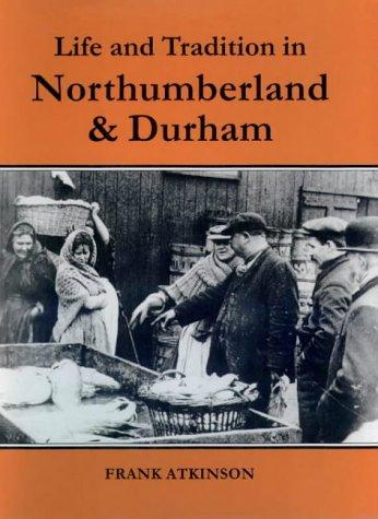 Download Life and Tradition in Northumberland and Durham