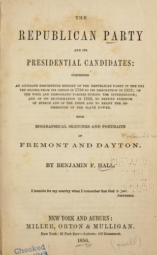 The Republican party and its presidential candidates by Benjamin F. Hall