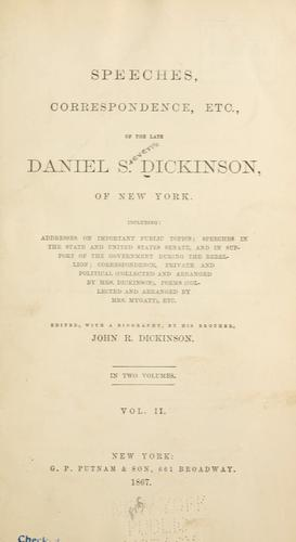 Speeches, correspondence, etc., of the late Daniel S. Dickinson of New York.