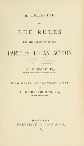 A treatise on the rules for the selection of the parties to an action,.