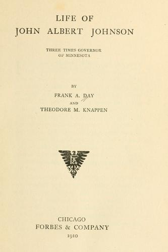 Life of John Albert Johnson by Frank A. Day
