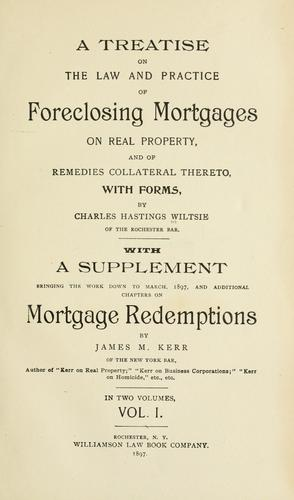 A treatise on the law and practice of foreclosing mortgages on real property