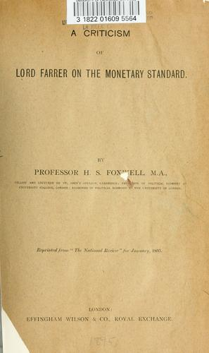 A criticism of Lord Farrer on the monetary standard by H. S. Foxwell