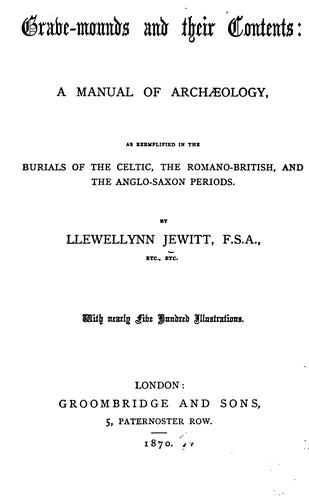 Grave-mounds and their contents by Llewellynn Frederick William Jewitt