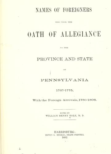 Names of foreigners who took the oath of allegiance to the province and state of Pennsylvania, 1727-1775