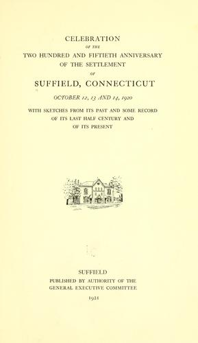 Celebration of the two hundred and fiftieth anniversary of the settlement of Suffield, Connecticut, October 12, 13 and 14, 1920