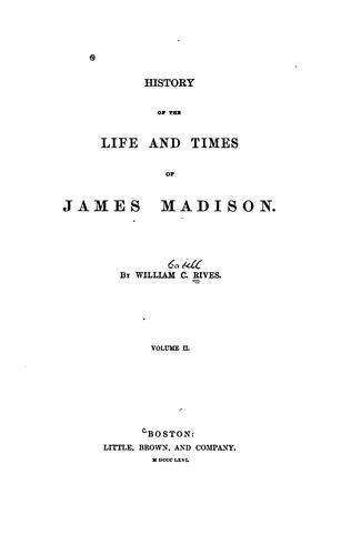 History of the life and times of James Madison