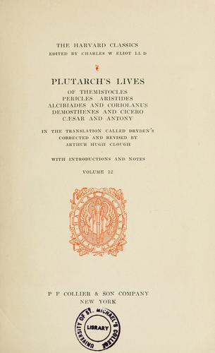 Plutarch's lives of Themistocles, Pericles, Aristides, Alcibiades, and Coriolanus, Demosthenes, and Cicero, Caesar and Antony