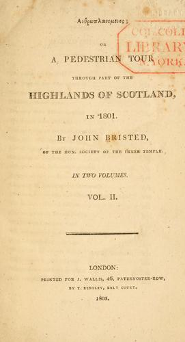 Anthroplanomenos; or A pedestrian tour through part of the highlands of Scotland, in 1801 by John Bristed