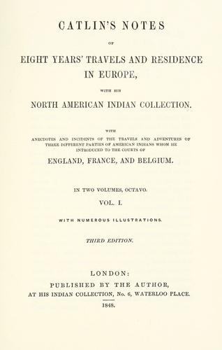 Download Catlin's notes of eight years' travels and residence in Europe with his North American Indian collection.