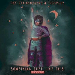 Something Just Like This (remixes) by The Chainsmokers  &   Coldplay