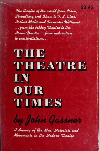 Cover of: The theatre in our times | Gassner, John