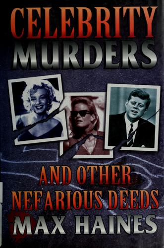 Celebrity murders and other nefarious deeds by Max Haines