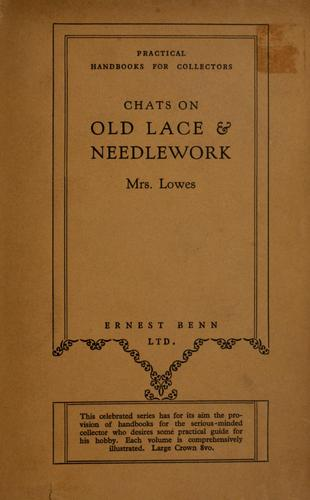 Chats on old lace and needlework by Lowes, Emily Leigh Mrs.