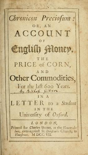 Chronicon preciosum or, An account of English money, the price of corn, and other commodities, for the last 600 years …