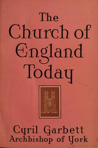 The Church of England today by Garbett, Cyril Forster Abp. of York