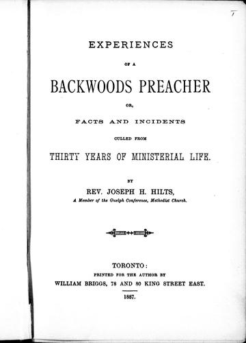 Experiences of a backwoods preacher, or, Facts and incidents culled from thirty years of ministerial life by Joseph H. Hilts