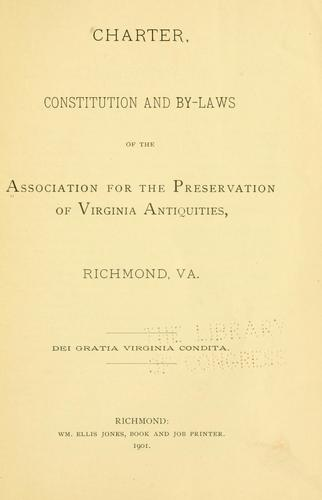 Charter, constitution and by-laws of the Association for the preservation of Virginia antiquities by Association for the Preservation of Virginia Antiquities.