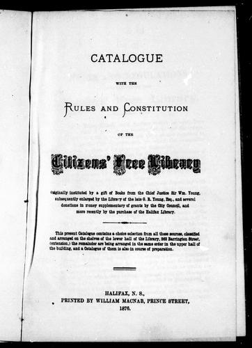 Catalogue with the rules and constitution of the Citizens' Free Library by Citizen's Free Library (Halifax, N.S.).