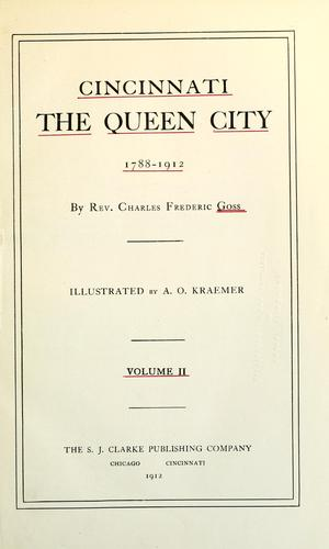 Cincinnati, the Queen City, 1788-1912 by Charles Frederic Goss