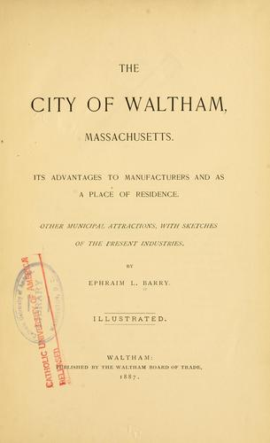 The City of Waltham, Massachusetts by Ephraim L. Barry