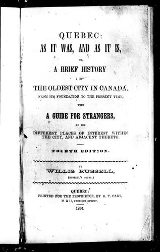 Quebec, as it was, and as it is; or, A brief history of the oldest city in Canada, from its foundation to the present time by Willis Russell