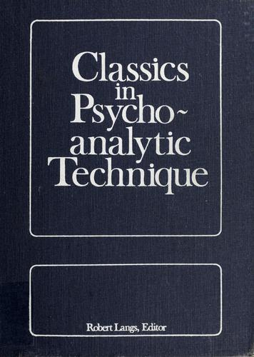 Classics in psychoanalytic technique by Robert Langs