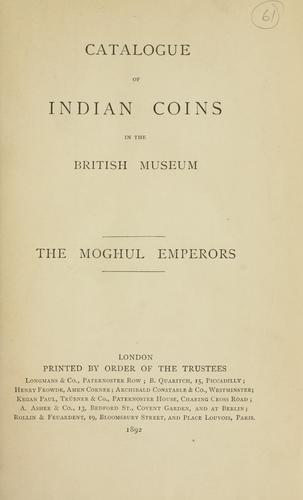 The coins of the Moghul emperors of Hindustan in the British museum by British Museum. Department of Coins and Medals.