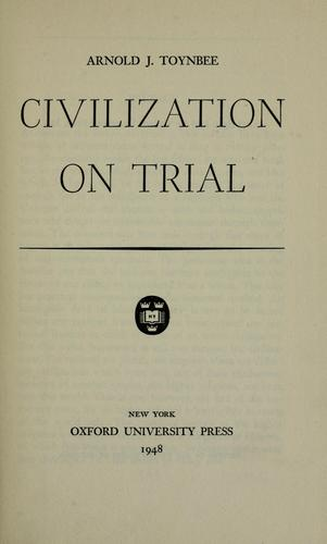 Civilization on trial by Arnold Joseph Toynbee