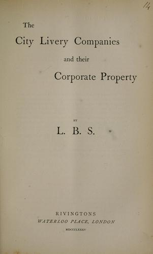 The city livery companies and their corporate property by Sebastian, Lewis Boyd