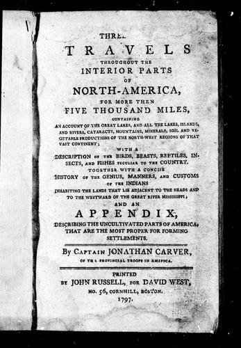 Three travels throughout the interior parts of North-America for more then [sic] five thousand miles by Jonathan Carver